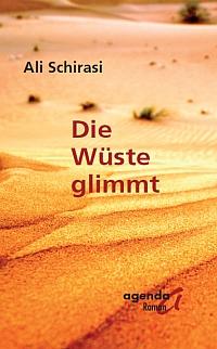 Roman von Ali Schirasi: Die Wüste glimmt. (Agenda Verlag)